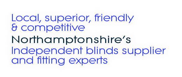 Local, superior, friendly & competitive Northamptonshire's Independent blinds supplier and fitting experts